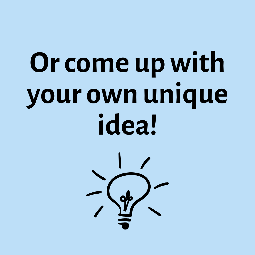 Or come up with your own unique idea!.png