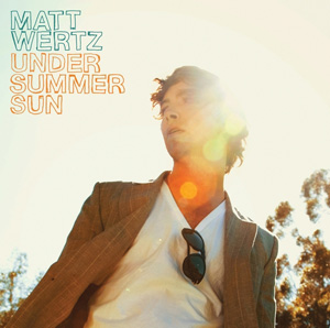 Matt Wertz Under Summer Sun.jpg