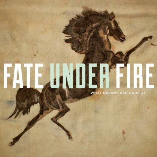 Fate Under Fire - What Dreams Are Made Of.jpg