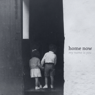 My Name Is You - Home Now.jpg