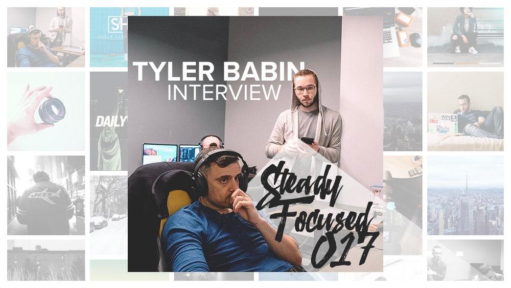 EP 017 - Documenting Gary Vaynerchuk's Life | Tyler Babin Interview - Steady Focused 017