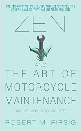 Robert Pirsig's  Zen & The Art of Motorcycle Maintenance