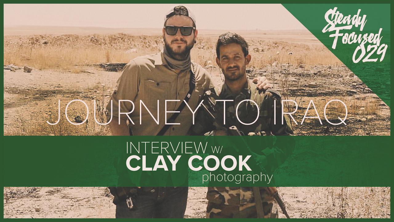 Clay Cook Interview - Journey to Iraq - Steady Focused EP 029