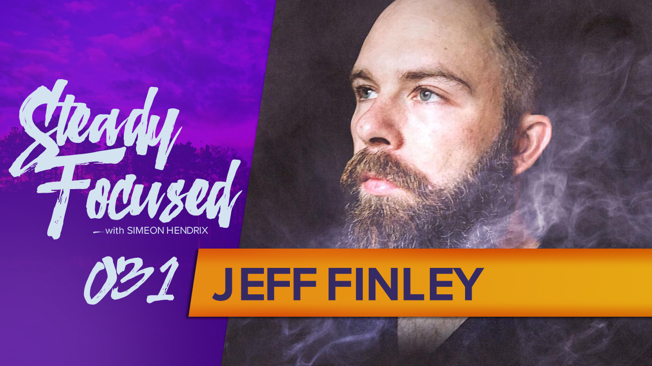 Jeff Finley Interview - Journey of Self Discovery - Steady Focused EP 031