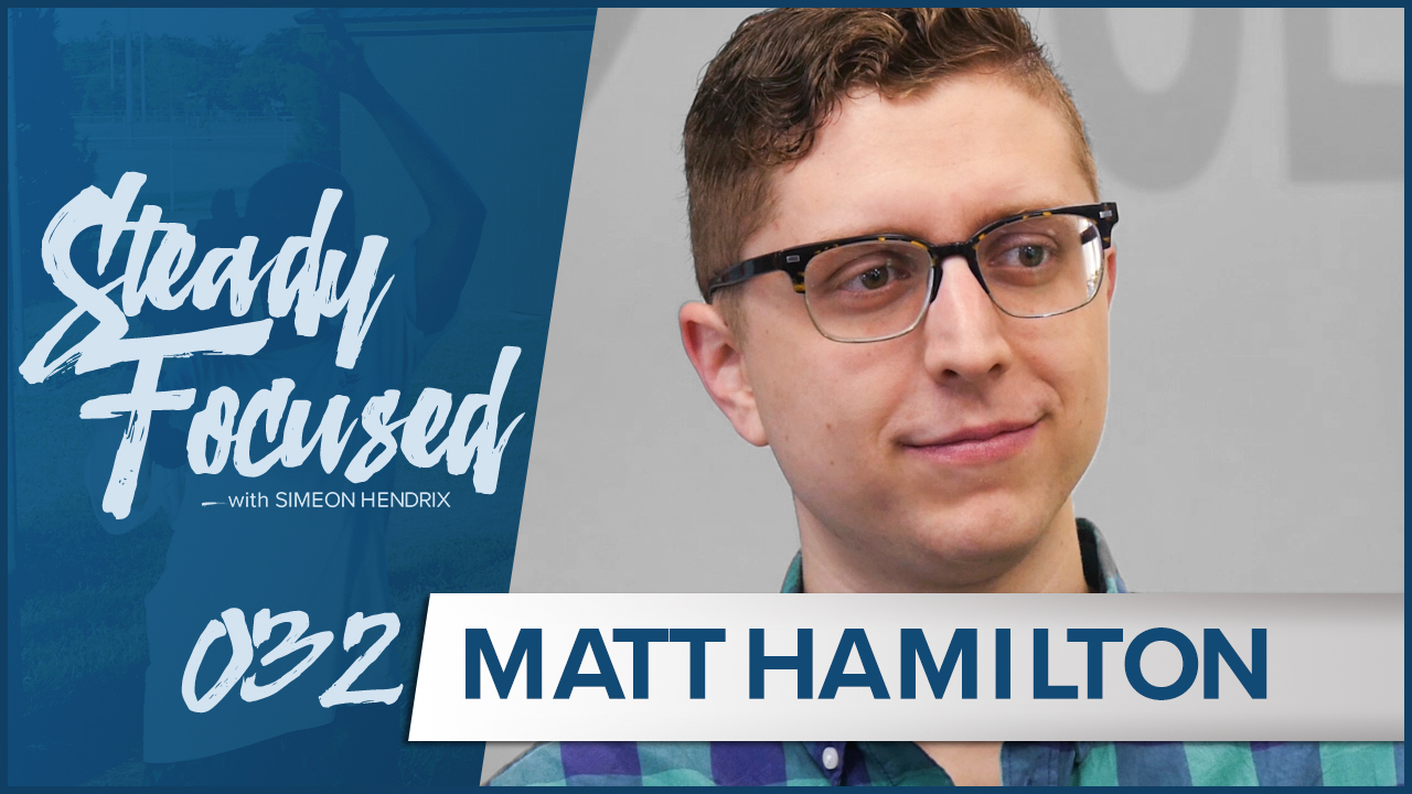 Don't Wait, Start Now - Matt Hamilton Interview - Steady Focused EP 032