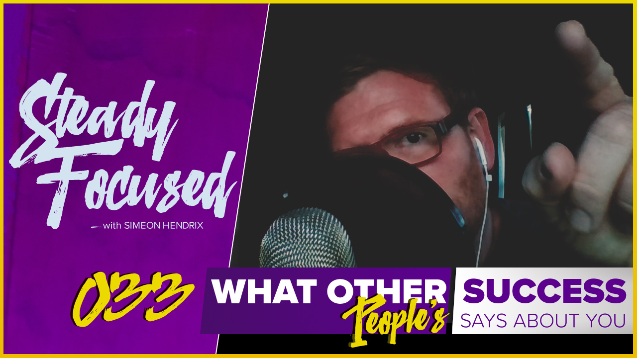 What Other People's Success Says About You - Steady Focused EP 033