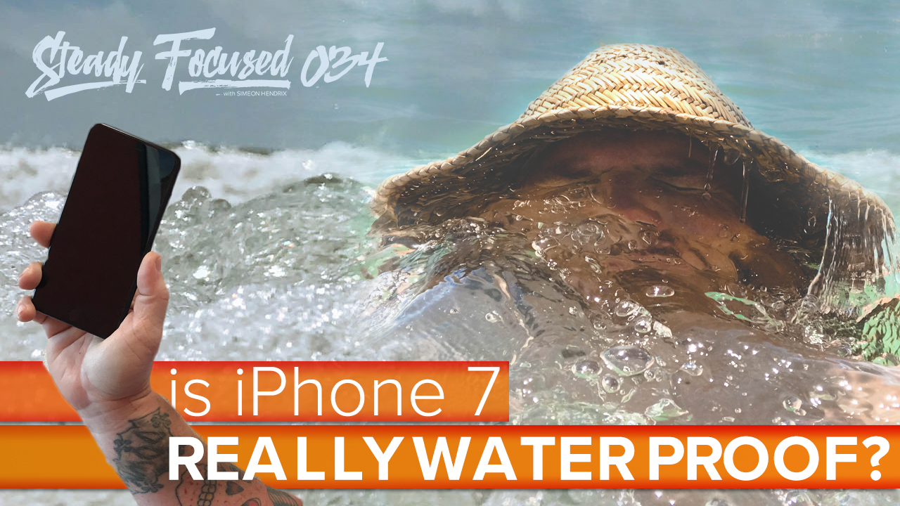 Is iPhone 7 & iPhone 7 Plus REALLY water proof? Real World Review - Steady Focused 034