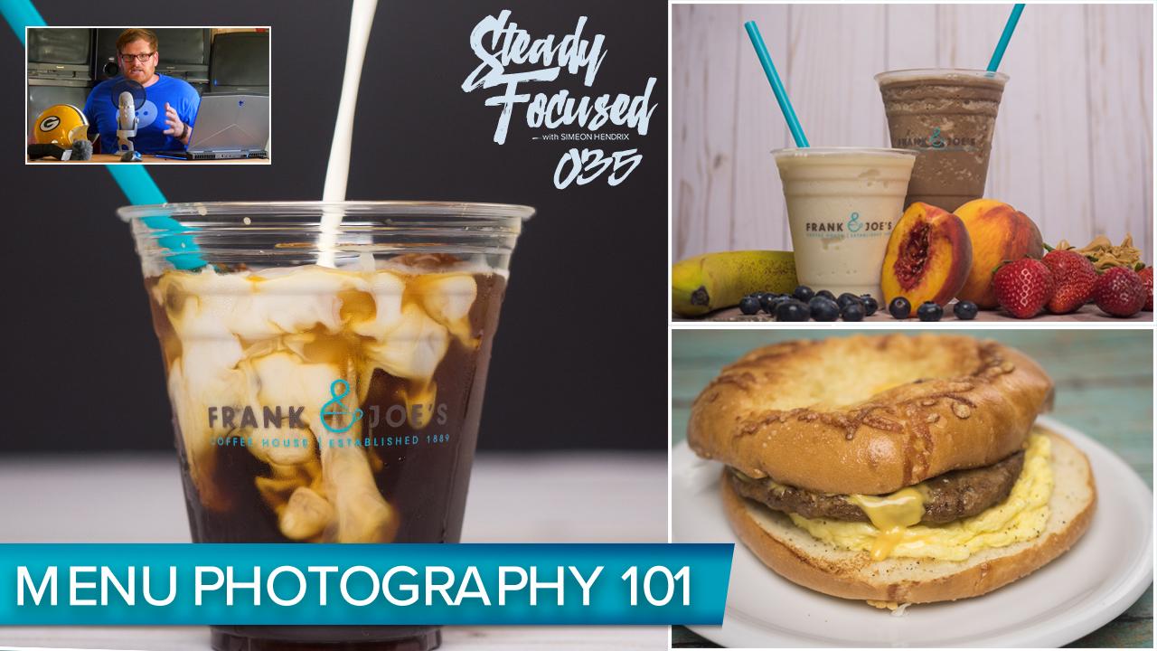 Menu Photography 101 - Behind The Scenes Walk Through - Steady Focused EP 035