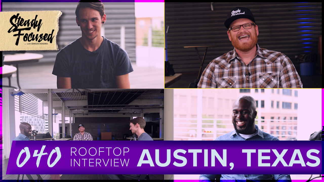 Rooftop Interview Austin, Texas with Cory McCabe and Nathan Allotey - Steady Focused EP 040