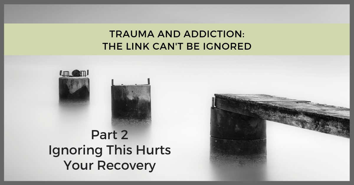 Trauma Addiction Link - Ignoring This Hurts Recovery