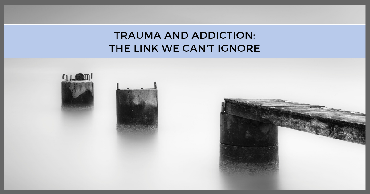 Trauma & Addiction: The Link We Can't Ignore