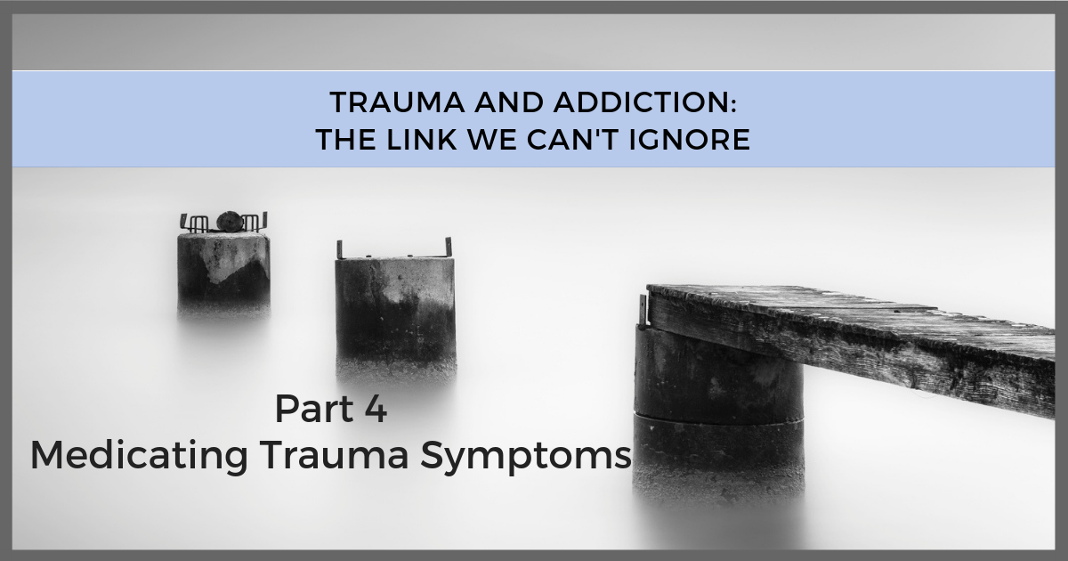 Trauma and Addiction - Medicating Trauma Symptoms