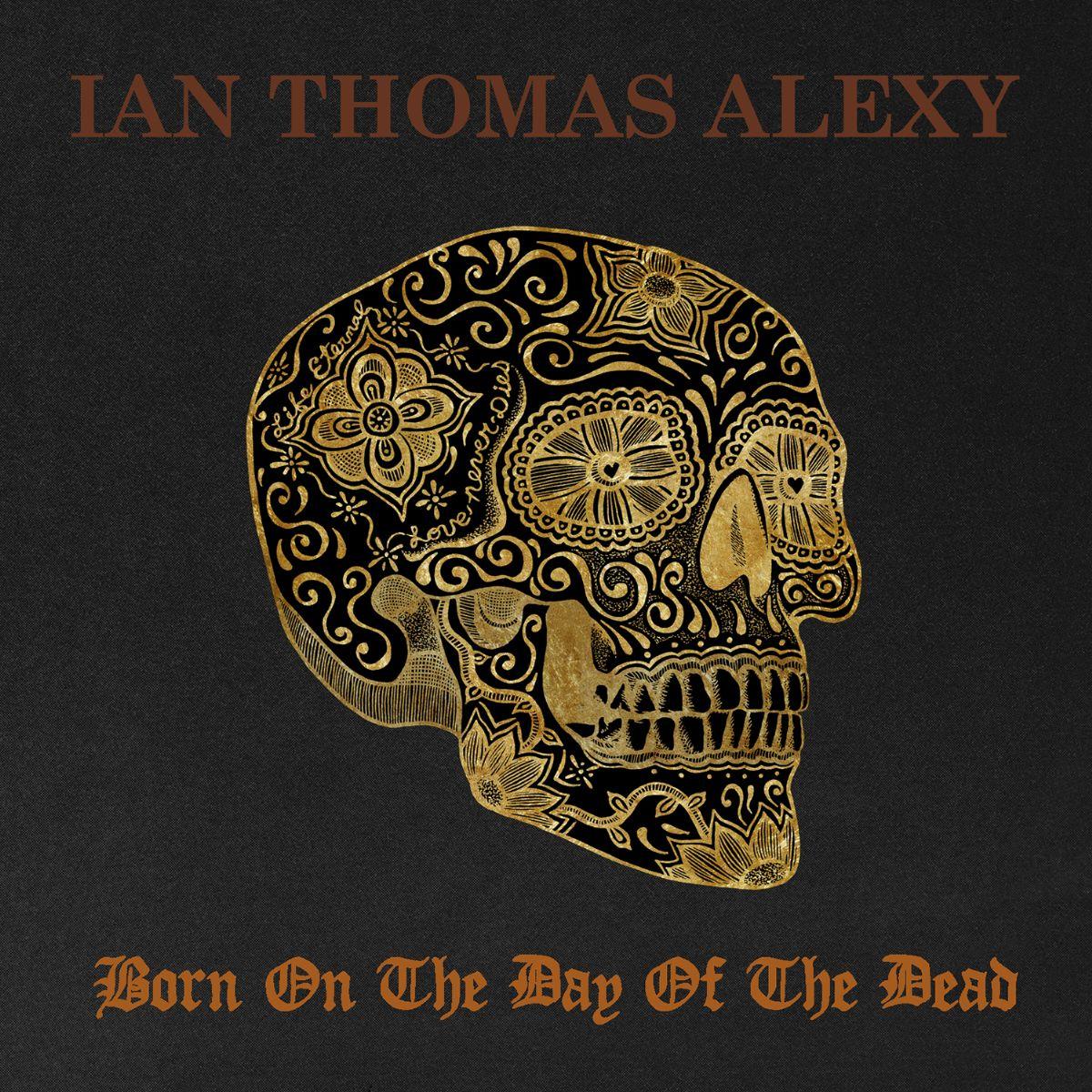 BORN ON THE DAY OF THE DEAD Ian Thomas Alexy