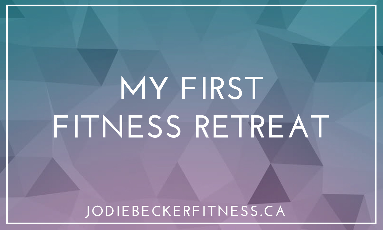 MY FIRST FITNESS RETREAT