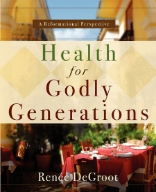 Health for Godly Generations       by Renee DeGroot   A health book written from the perspective that the Bible does communicate truths that apply to our healthy choices each day.