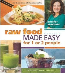 Raw Food Made Easy                                      by  Jennifer Cornbleet   A great cookbook to find new ways to use foods in the raw.  Create variety on your table that will help you engage with quality food and enjoy the foods that have been designed for your health