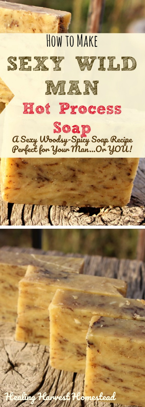 I've been making my Sexy Wild Man Hot Process soap recipe for a very long time because it's a favorite of so many people! The name is just cute, but this soap packs a serious aromatherapy punch! The Cedarwood calms and motivates, the cinnamon is warming and spicy, and the lemongrass uplifts your soul! You'll love this natural handmade manly soap recipe! #soap #hotprocess #meltandpour #manly #formen #natural #easy #herbal #healingharvesthomestead