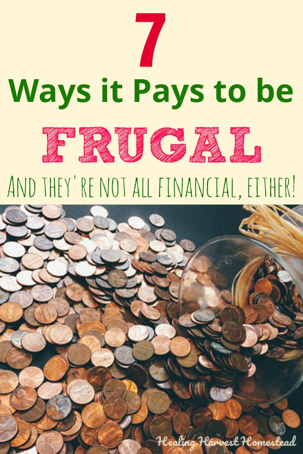 Living simply and frugally is not a bad thing at all.  In fact many wealthy people do it because frugal living gives you a better life in many ways . Find out why it pays to be frugal and live within your budget. You'll find out there is more to just the financial benefits to spending less! #spendless #frugalliving #livefrugally #budget #budgeting #betterlife #frugal #simpleliving #minimalism #healthylife #healingharvesthomestead