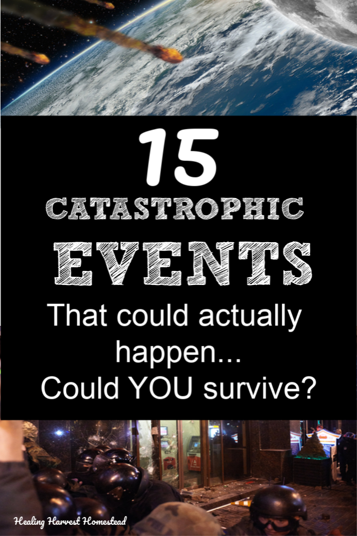 There are several disaster events that will happen again. They've already happened in world history, so it's a matter of time. Could you survive these catastrophic events? Could you and your family live through a SHTF situation? Find out what these 15 manmade and natural disasters are and what you can do to prepare. #healingharvesthomestead #survival #survive #SHTF #prepare #preparedness #howto #guide #catastrophe #financialcollapse #nuclear #terrorist