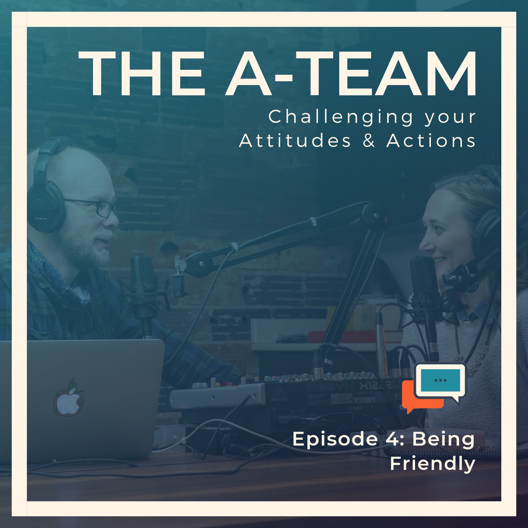 A-Team Podcast Episode 4 Being Friendly