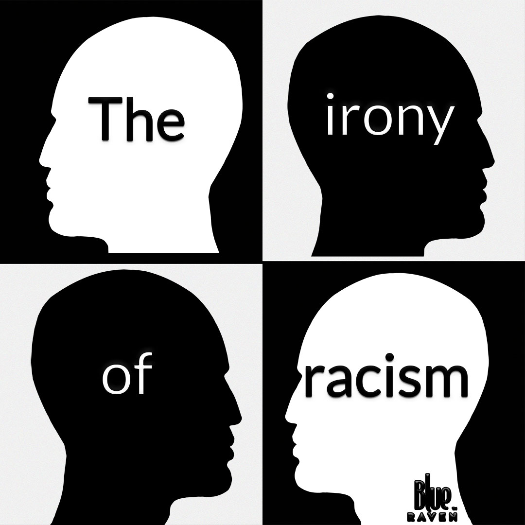 black and white silouettes with words on top talking about the irony of racism.