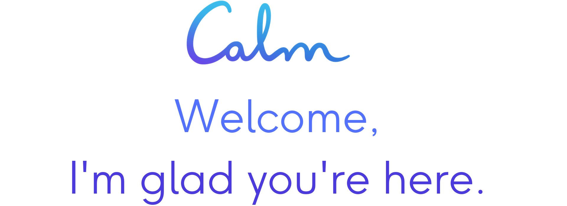 Copy of Welcome Calm.png