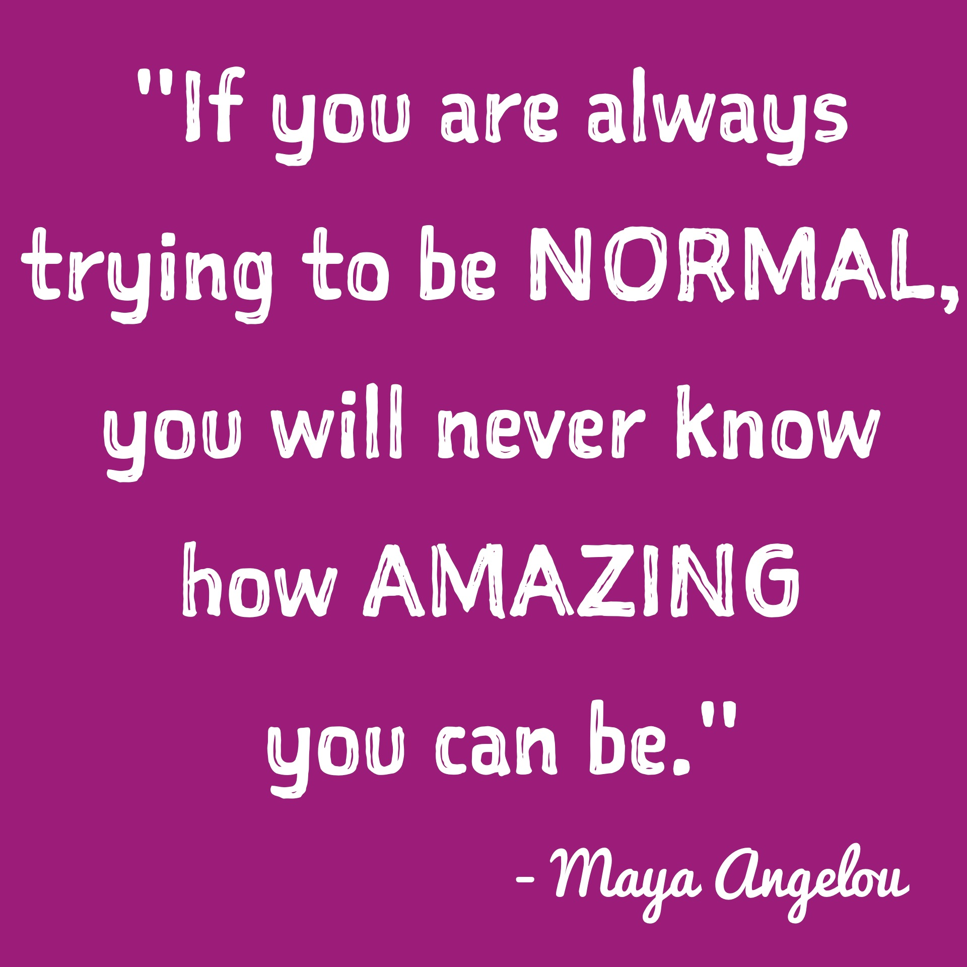 inspirational-quotes-inspiring-quotes-potential-quotes-inner-voice-quotes-if-you-are-always-trying-to-be-normal-you-will-never-know-how-amazing-you-can-be.jpg