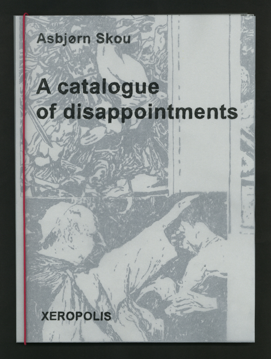 Asbjørn Skou, A catalogue of disappointments (26,6 x 19,5 cm. 90 pages).