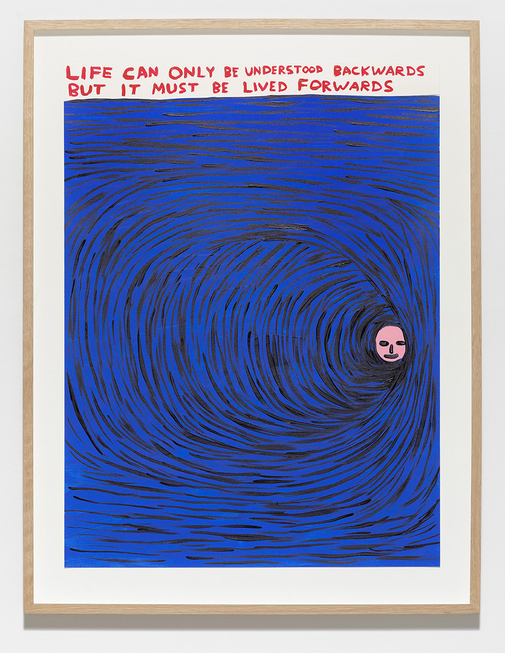 """David Shrigley """"Untitled (Life Can Only Be Understood Backwards),� 2019.  Photo: Anders Sune Berg."""