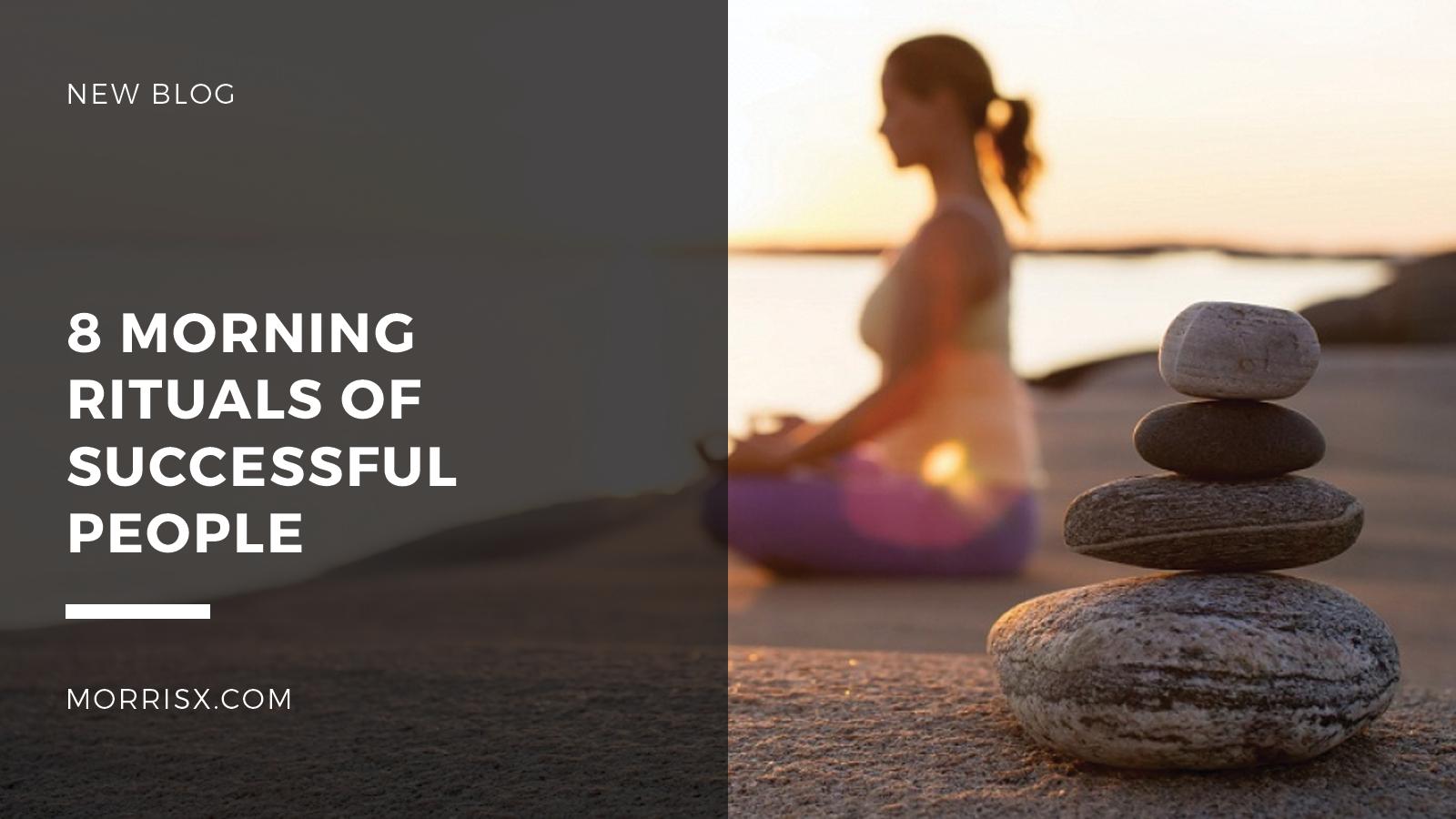 8 Morning Rituals Of Successful People