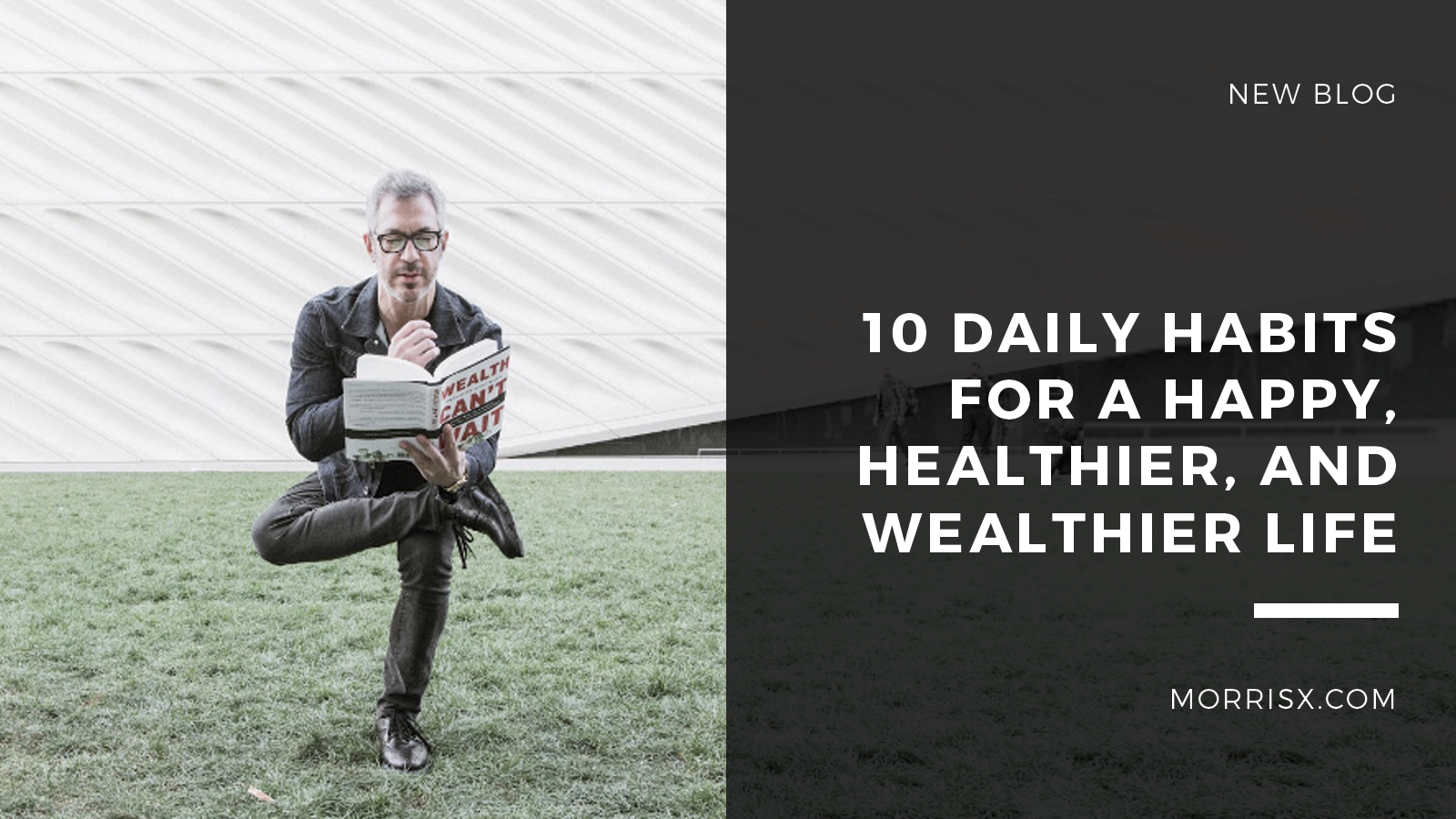 10 Daily Habits For A Happy, Healthier, And Wealthier Life