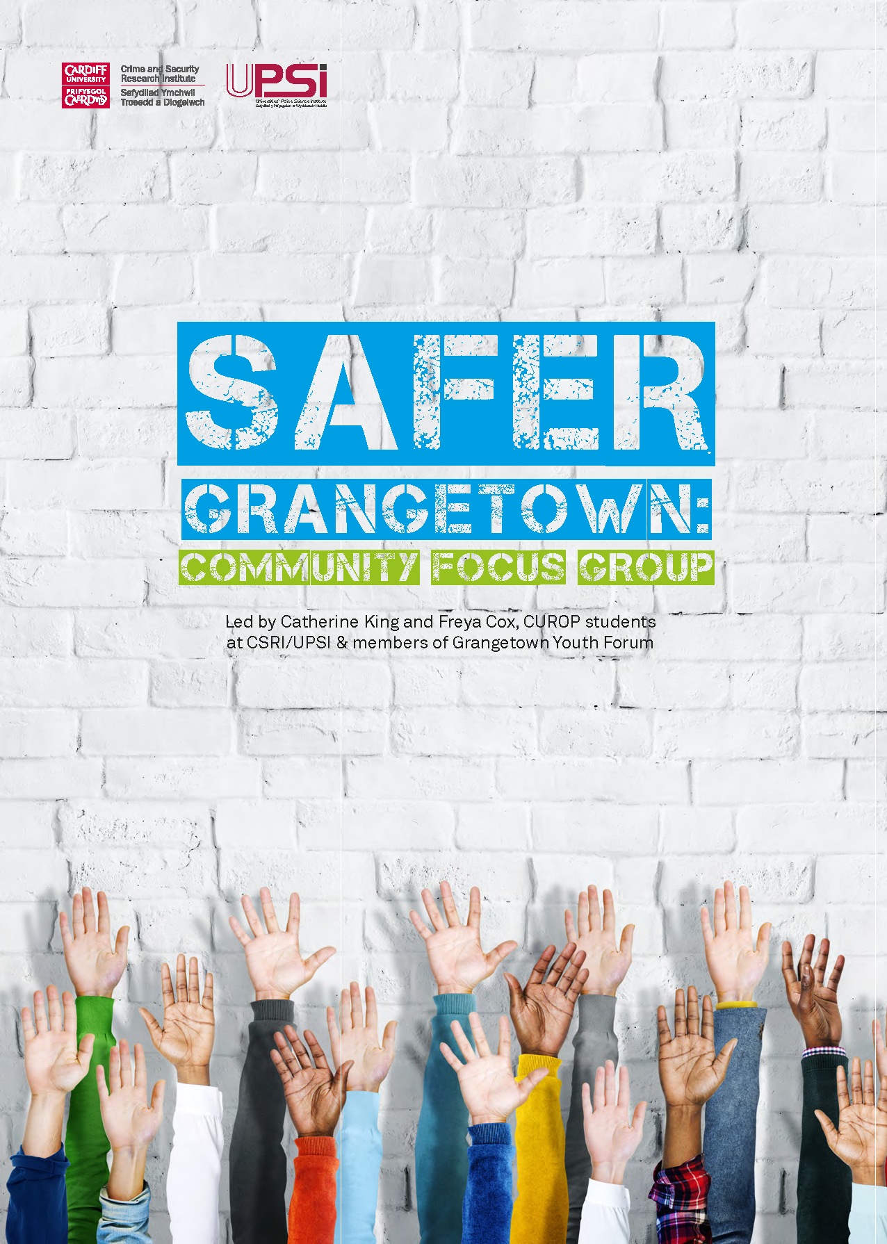 Safer Grangetown:Community Focus GroupLed by CSRI/UPSI CUROP Students &Grangetown Youth Forum -