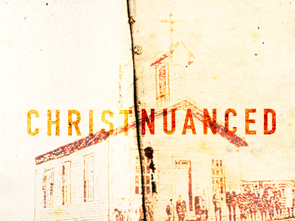 """Christ Nuanced"" is a three week series that examines that the church is supposed to be."