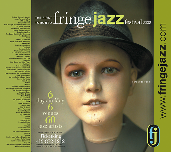 In 2002, I was the Production Coordinator and Graphic Designer for Toronto's First Fringe Jazz Festival which evolved into the Distillery Jazz Festival. My tasks included creating the 100 page website, designing festival ads, the 80 page festival programme and brochures. I also recorded and mixed the Fringe Jazz slogan for radio, conducted administrative work and basic bookkeeping and managed communications with musicians and volunteers.
