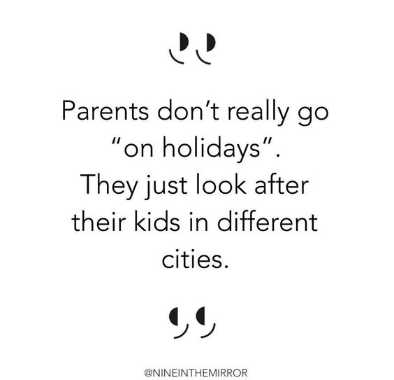 parents don't go on holidays.jpg