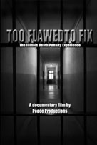TOO FLAWED TO FIX: The Illinois Death Penalty Experience.  Emmy Winner