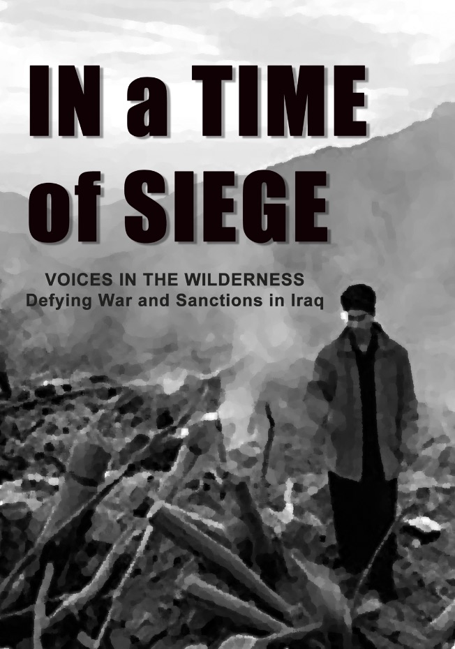 IN A TIME OF SIEGE  - Voices in the Wilderness Defying War and Sanctions in Iraq