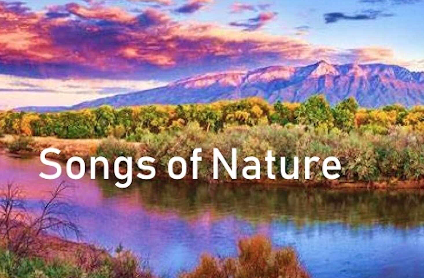 Songs of Nature - Saturday, April 25, 4:00 PM, Santa FeSunday, April 26, 4:00 PM, Los Alamos