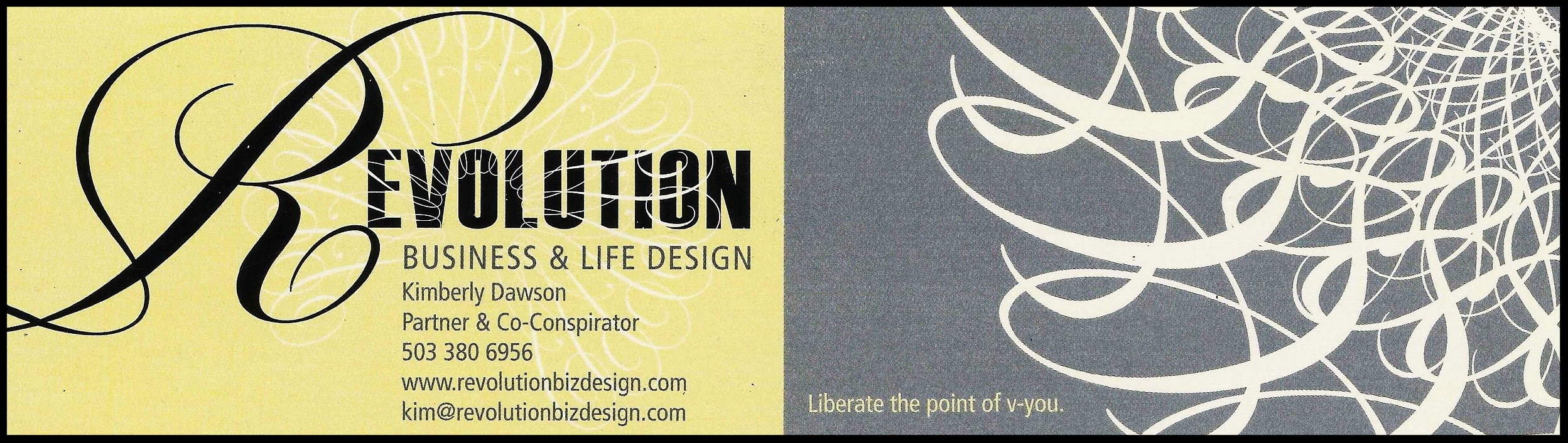 "In late 2013, the name of my business evolved to Revolution Business & Life Design, and the tagline became ""Liberate the point of v-you.""  The visual was intended to communicate the unfolding and interconnectedness of all our choices along our journey of evolution, that all revolve around a single point."
