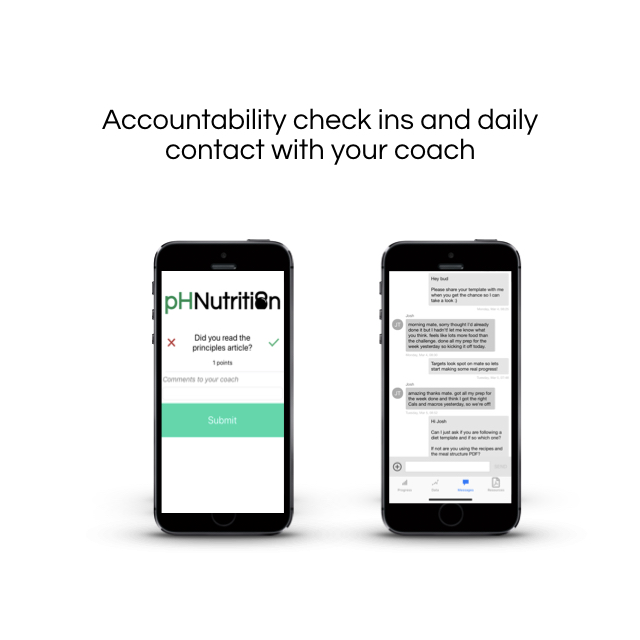 Access to your program through our app - We will upload your plan and stay in contact through the pH Nutrition coaching app. This is where you receive daily lessons, perform accountability checks ins, upload data to track progress and message your coach.Over the course of the 3 month program you will receive education on the areas that we identify in your consultations so we can build a sustainable plan.
