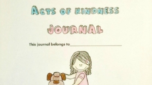 Kindness Week journal - Write each day at least one act of kindness you do or see someone doing along with your reflections.