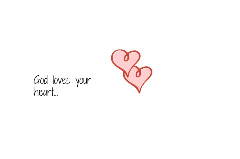 God loves your heart