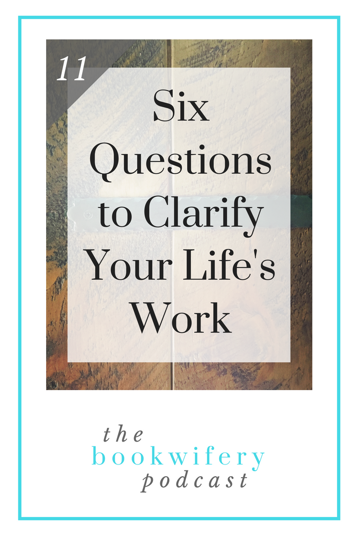 Six Questions to Clarify Your Life's Work