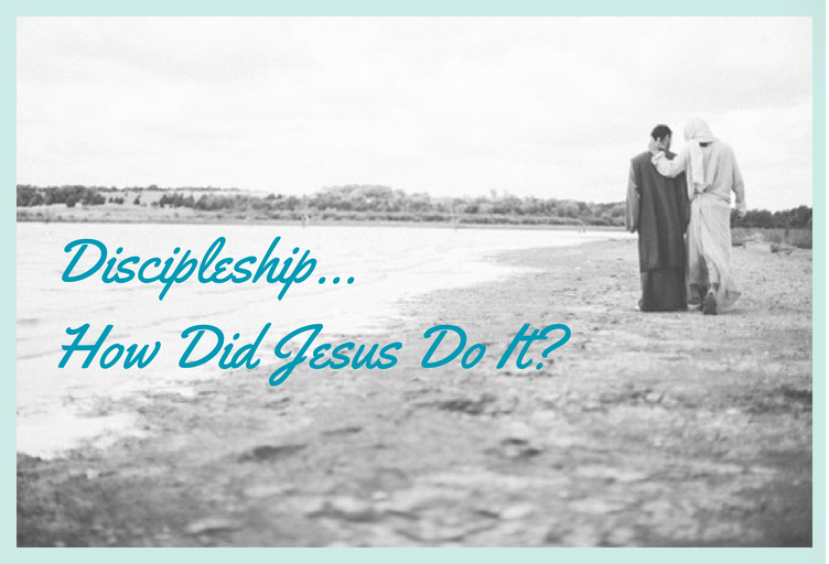Discipleship...How-Did-Jesus-Do-It--e1407699856186.png