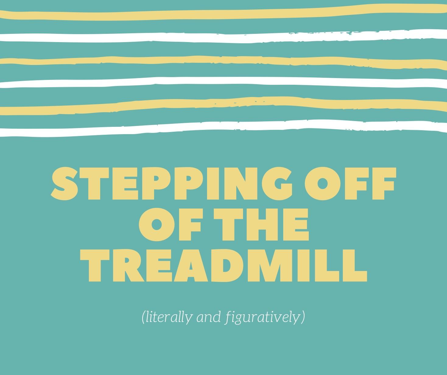 Stepping off the Treadmill.jpg