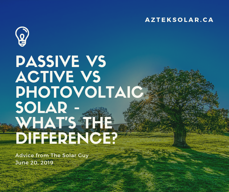 june 20 2019 - Passive vs Active vs Photovoltaic Solar - What's the difference.png