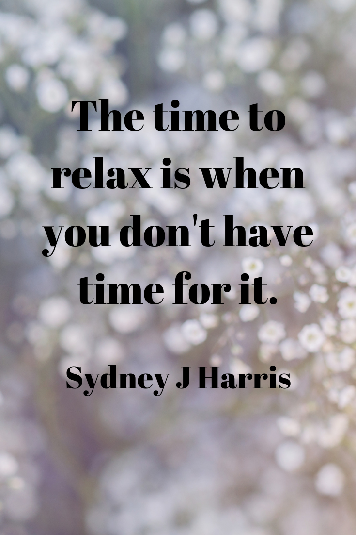 The time to relax is when you don't have time for it. Sydney J Harris.png