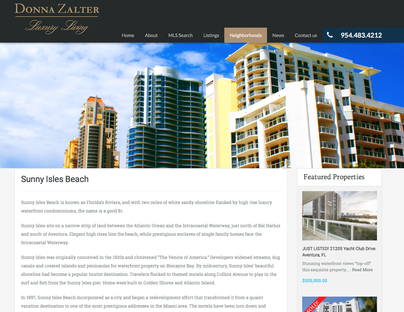 South Florida Luxury Realtor - Luxury realtor Donna Zalter wanted her clients to know she's a smart professional they can trust with a multimillion dollar transaction. But she also wanted her site to offer the kind of friendly, in-the-know advice she likes to give in person. The solution? A new bio and a series of pages focusing on properties and things to do in neighborhoods like Sunny Isles Beach and Hallandale.