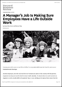A Manager's Job Is Making Sure Employees Have a Life Outside Work (Harvard Business Review)