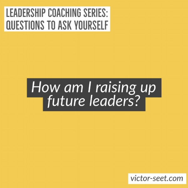how am i raising future leaders leadership coaching victor seet.JPG